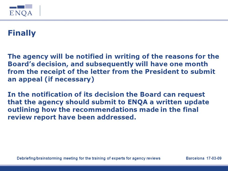 Finally The agency will be notified in writing of the reasons for the Boards decision, and subsequently will have one month from the receipt of the le