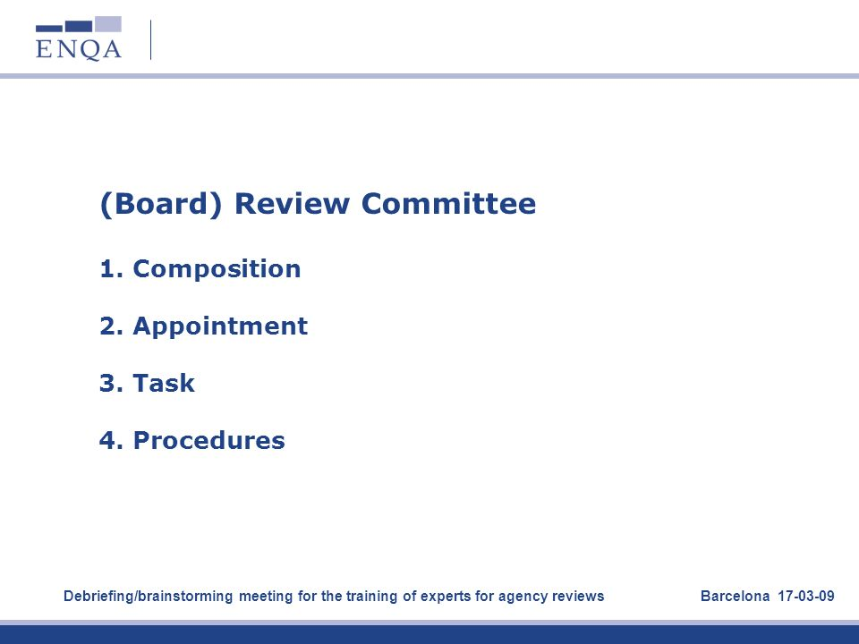 1. (Board) Review Committee 1. Composition 2. Appointment 3. Task 4. Procedures Debriefing/brainstorming meeting for the training of experts for agenc