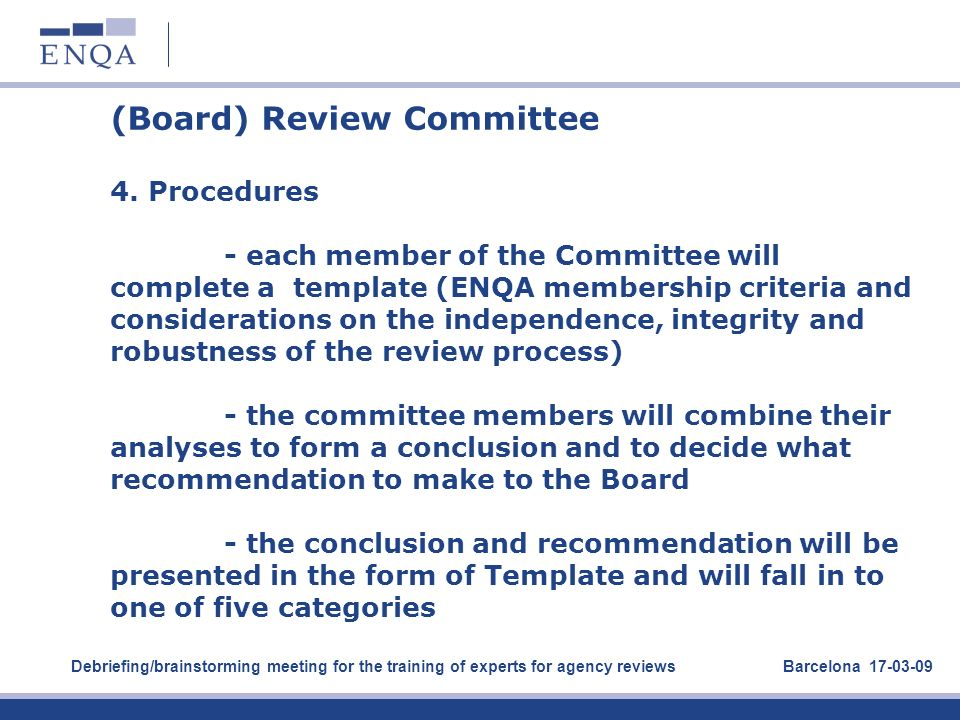 (Board) Review Committee 4. Procedures - each member of the Committee will complete a template (ENQA membership criteria and considerations on the ind