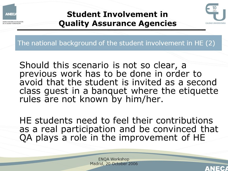ENQA Workshop Madrid, 20 October 2006 Should this scenario is not so clear, a previous work has to be done in order to avoid that the student is invit