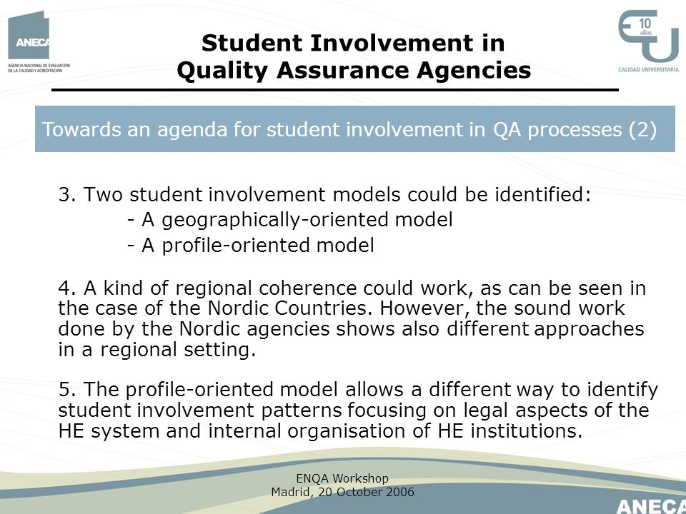 ENQA Workshop Madrid, 20 October 2006 3. Two student involvement models could be identified: - A geographically-oriented model - A profile-oriented mo