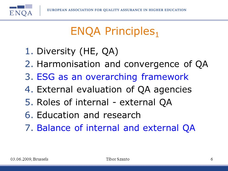 ENQA Principles 1 1. Diversity (HE, QA) 2. Harmonisation and convergence of QA 3. ESG as an overarching framework 4. External evaluation of QA agencie