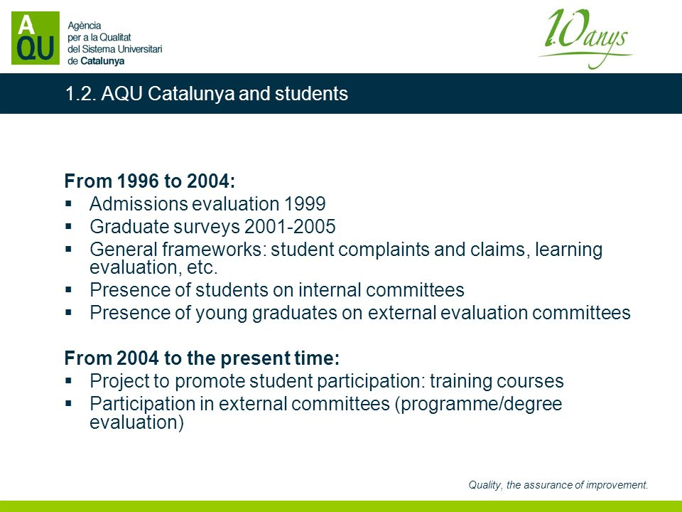 Quality, the assurance of improvement. From 1996 to 2004: Admissions evaluation 1999 Graduate surveys 2001-2005 General frameworks: student complaints