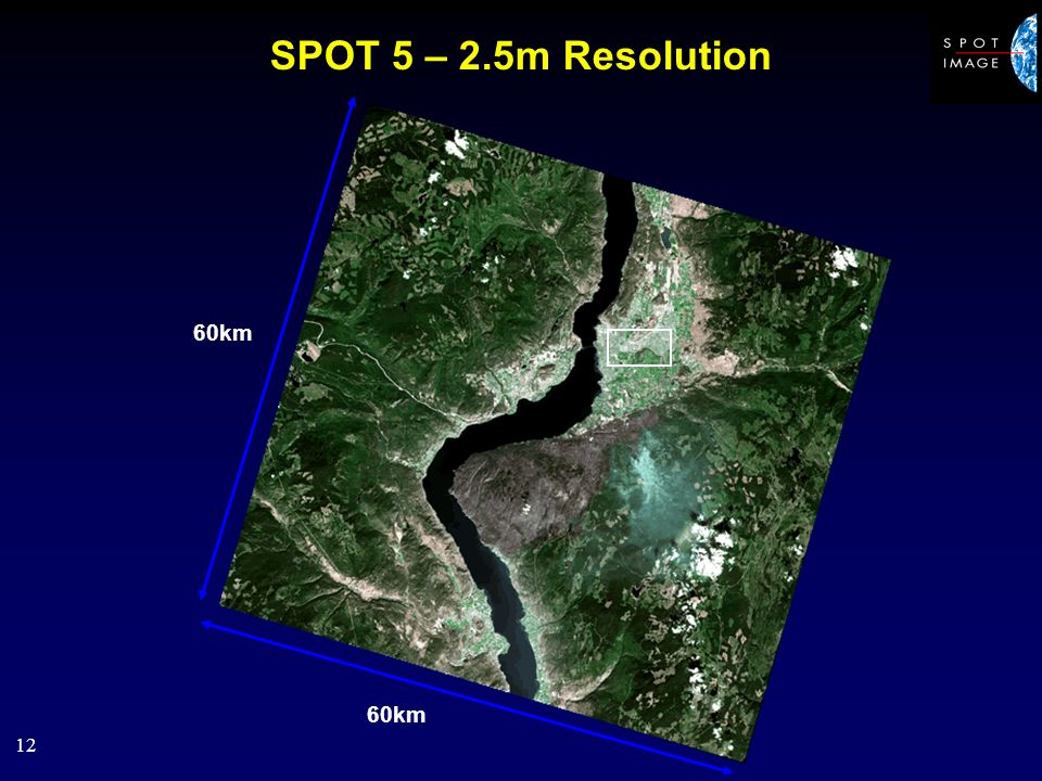 12 SPOT 5 – 2.5m Resolution 60km
