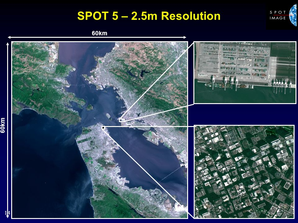 14 SPOT 5 – 2.5m Resolution 60km
