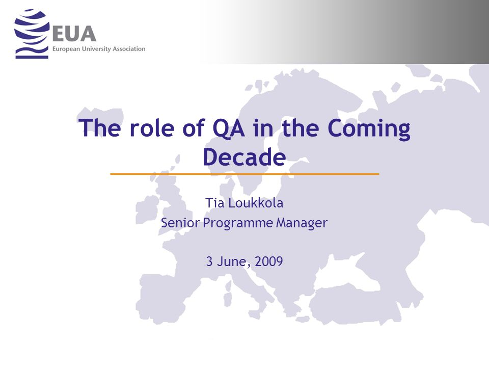 The role of QA in the Coming Decade Tia Loukkola Senior Programme Manager 3 June, 2009