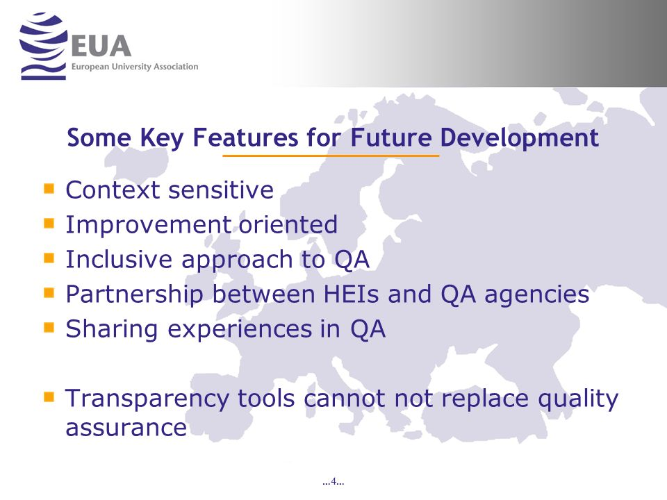 …4… Some Key Features for Future Development Context sensitive Improvement oriented Inclusive approach to QA Partnership between HEIs and QA agencies Sharing experiences in QA Transparency tools cannot not replace quality assurance