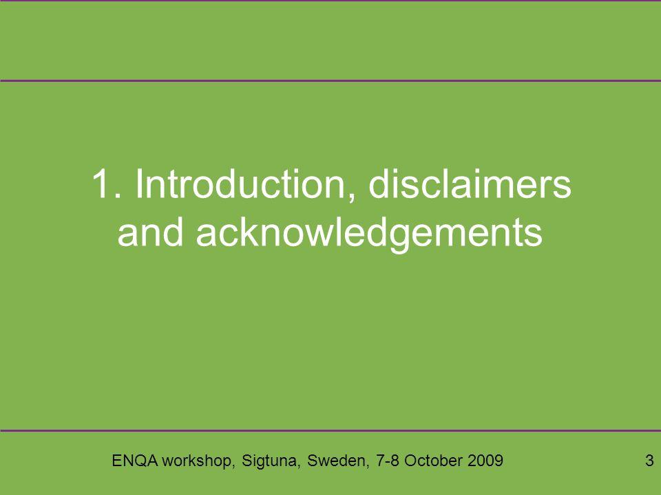 ENQA workshop, Sigtuna, Sweden, 7-8 October 20093 1. Introduction, disclaimers and acknowledgements
