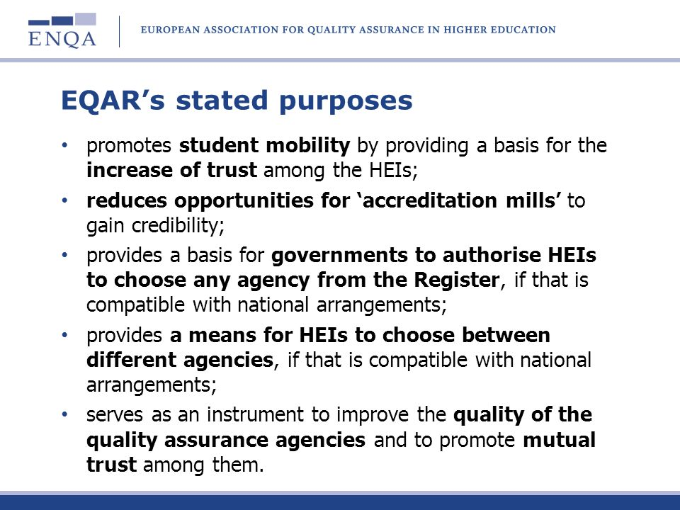 ENQA and EQAR Full ENQA membership (after external review) will be prima facie evidence for entry into the Register