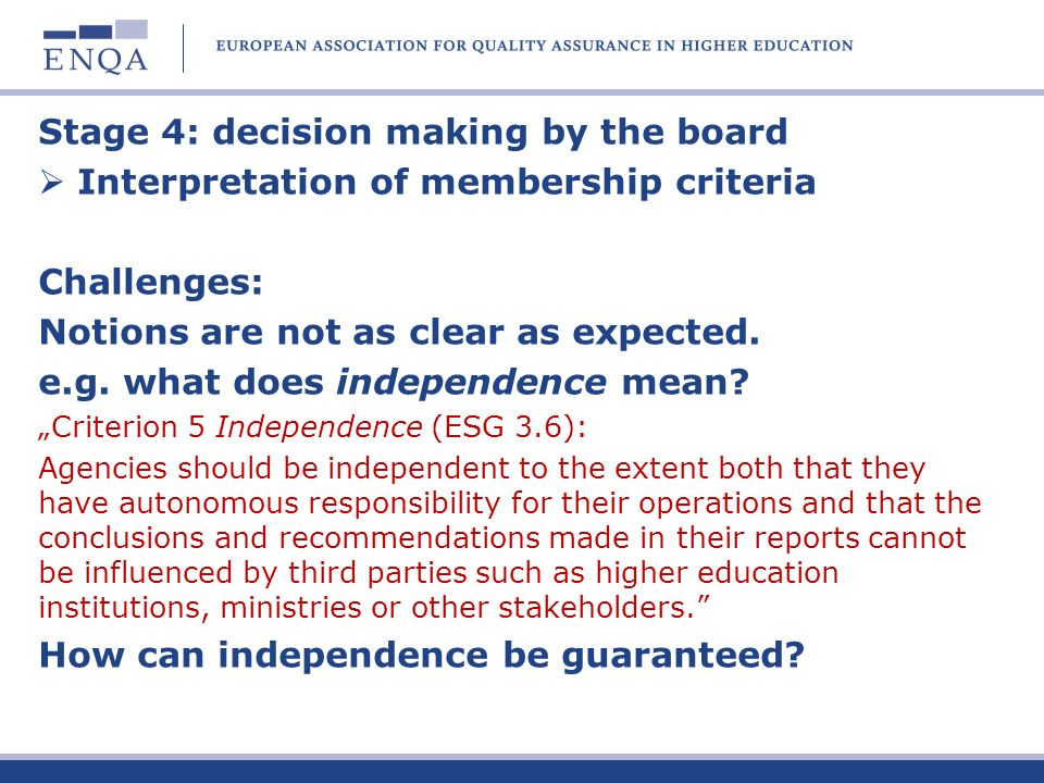 Stage 4: decision making by the board Interpretation of membership criteria Challenges: Notions are not as clear as expected.