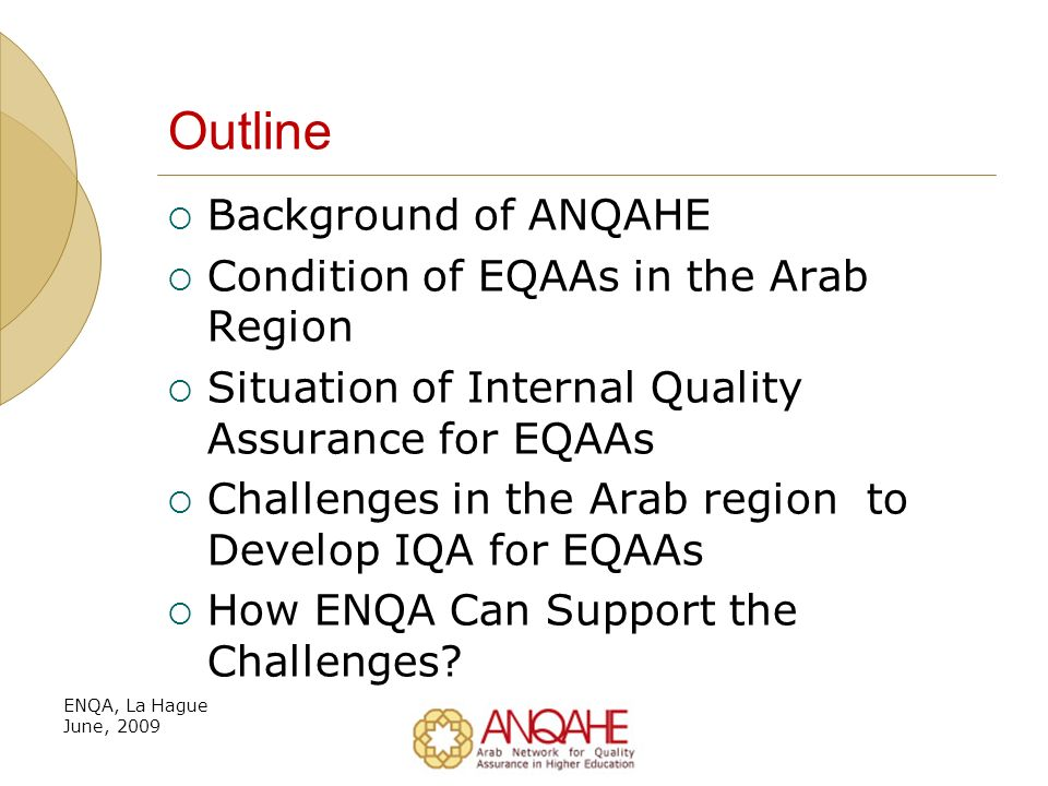 Appeal and Follow Up Mechanism 70 % of EQAAS have an appeal mechanism 92% require from HEIs to submit a follow up reports after the review report ENQA, La Hague June, 2009