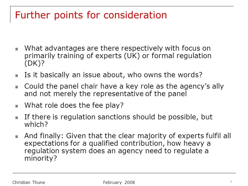 February 2008 Christian Thune 7 Further points for consideration What advantages are there respectively with focus on primarily training of experts (UK) or formal regulation (DK).