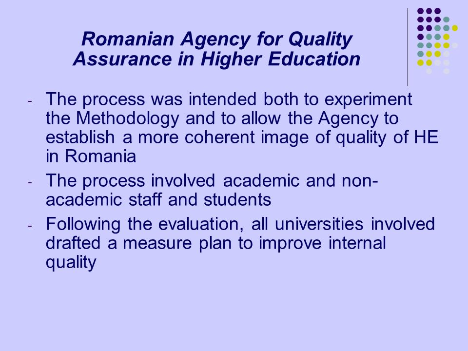 Romanian Agency for Quality Assurance in Higher Education - The process was intended both to experiment the Methodology and to allow the Agency to est