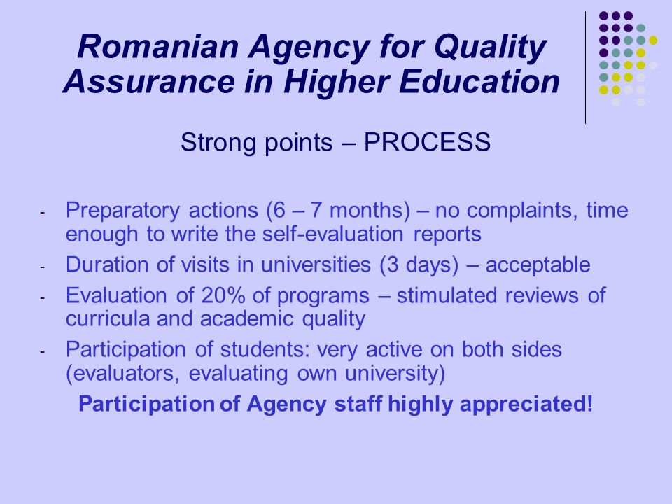 Romanian Agency for Quality Assurance in Higher Education Strong points – PROCESS - Preparatory actions (6 – 7 months) – no complaints, time enough to