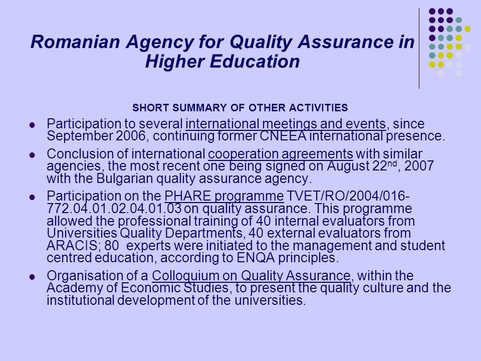 Romanian Agency for Quality Assurance in Higher Education SHORT SUMMARY OF OTHER ACTIVITIES Participation to several international meetings and events