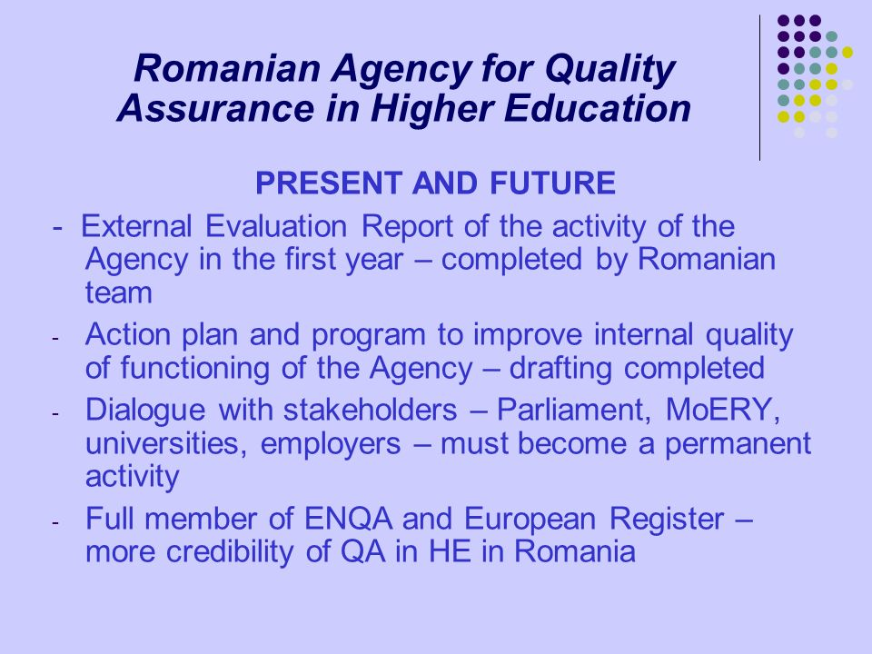 Romanian Agency for Quality Assurance in Higher Education PRESENT AND FUTURE - External Evaluation Report of the activity of the Agency in the first y
