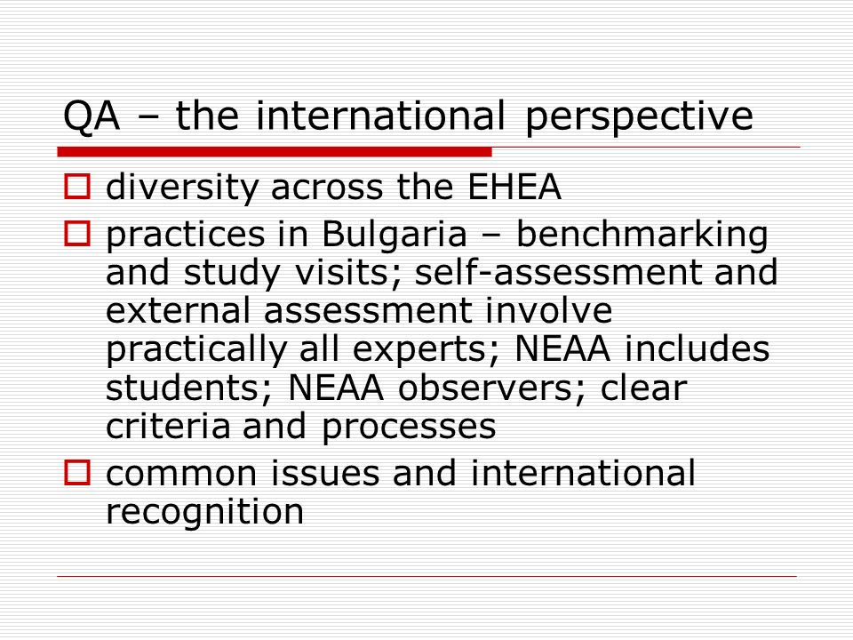 QA – the international perspective diversity across the EHEA practices in Bulgaria – benchmarking and study visits; self-assessment and external asses