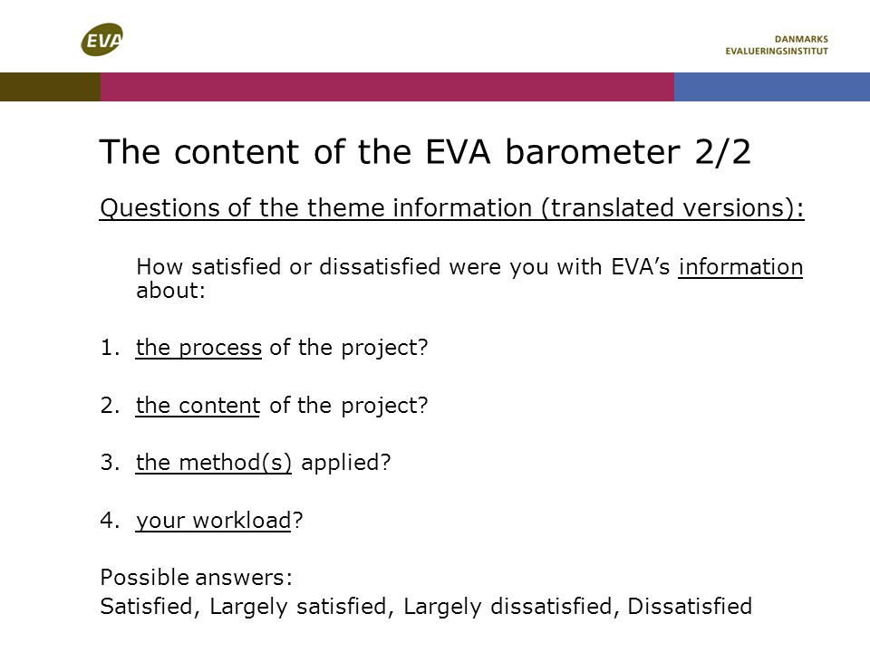 The content of the EVA barometer 2/2 Questions of the theme information (translated versions): How satisfied or dissatisfied were you with EVAs information about: 1.the process of the project.
