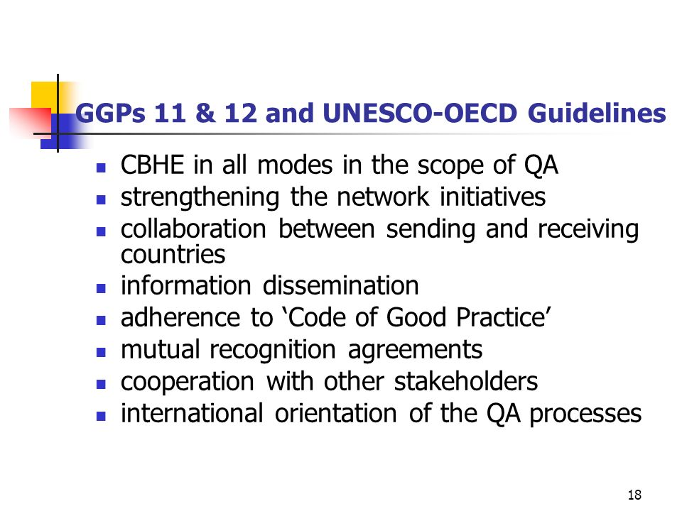 18 GGPs 11 & 12 and UNESCO-OECD Guidelines CBHE in all modes in the scope of QA strengthening the network initiatives collaboration between sending an