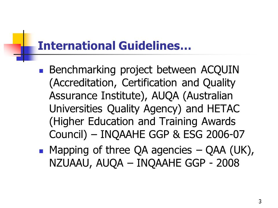 3 International Guidelines… Benchmarking project between ACQUIN (Accreditation, Certification and Quality Assurance Institute), AUQA (Australian Unive