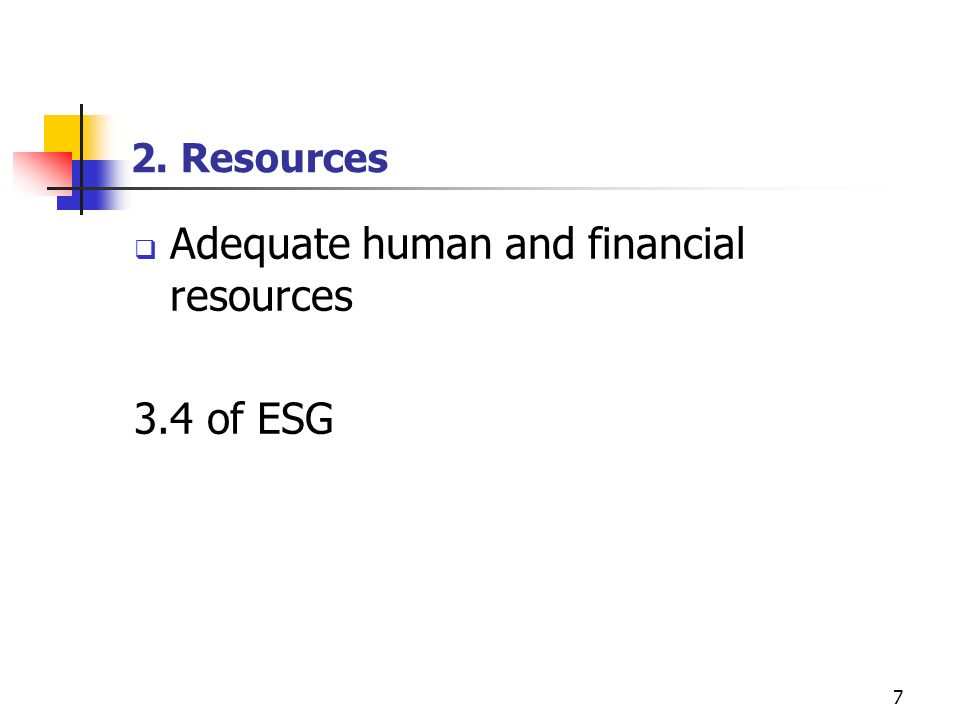 7 2. Resources Adequate human and financial resources 3.4 of ESG