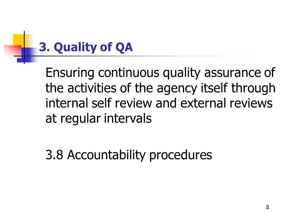 8 3. Quality of QA Ensuring continuous quality assurance of the activities of the agency itself through internal self review and external reviews at r