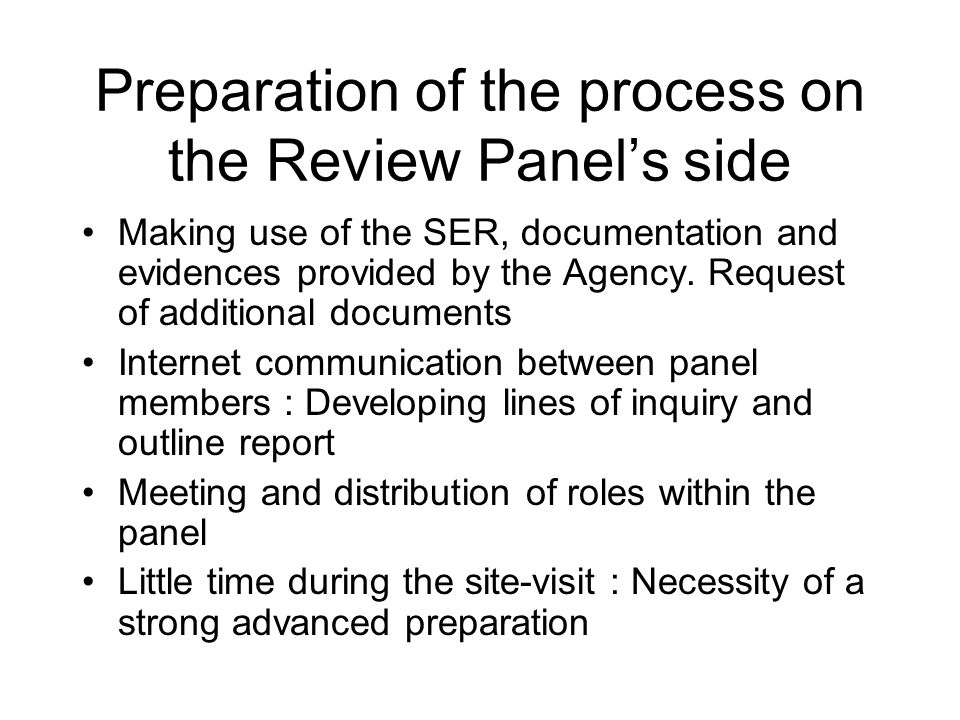 Preparation of the process on the Review Panels side Making use of the SER, documentation and evidences provided by the Agency. Request of additional