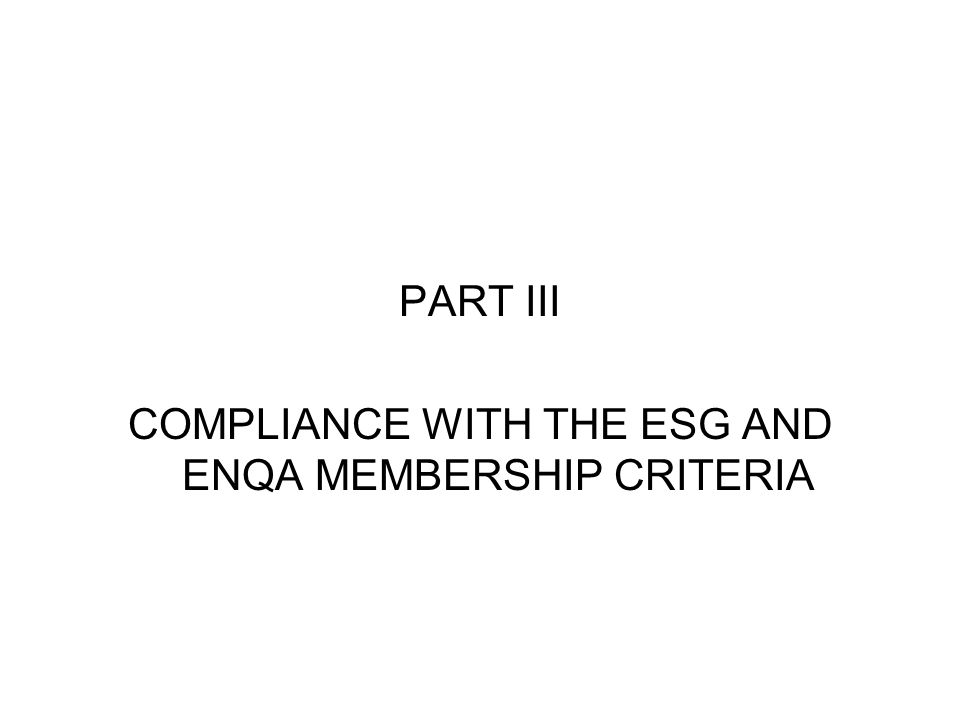 PART III COMPLIANCE WITH THE ESG AND ENQA MEMBERSHIP CRITERIA
