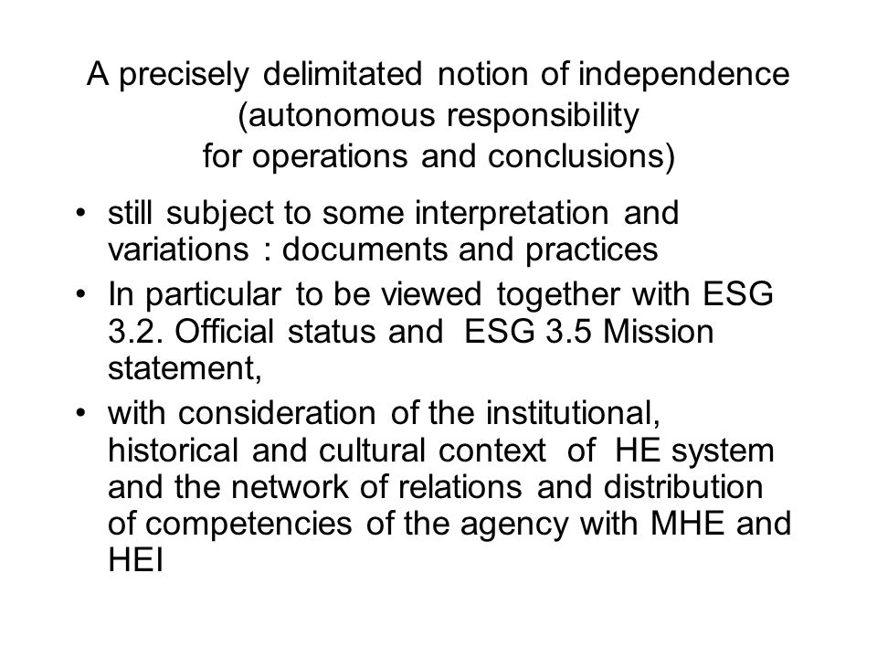 A precisely delimitated notion of independence (autonomous responsibility for operations and conclusions) still subject to some interpretation and variations : documents and practices In particular to be viewed together with ESG 3.2.