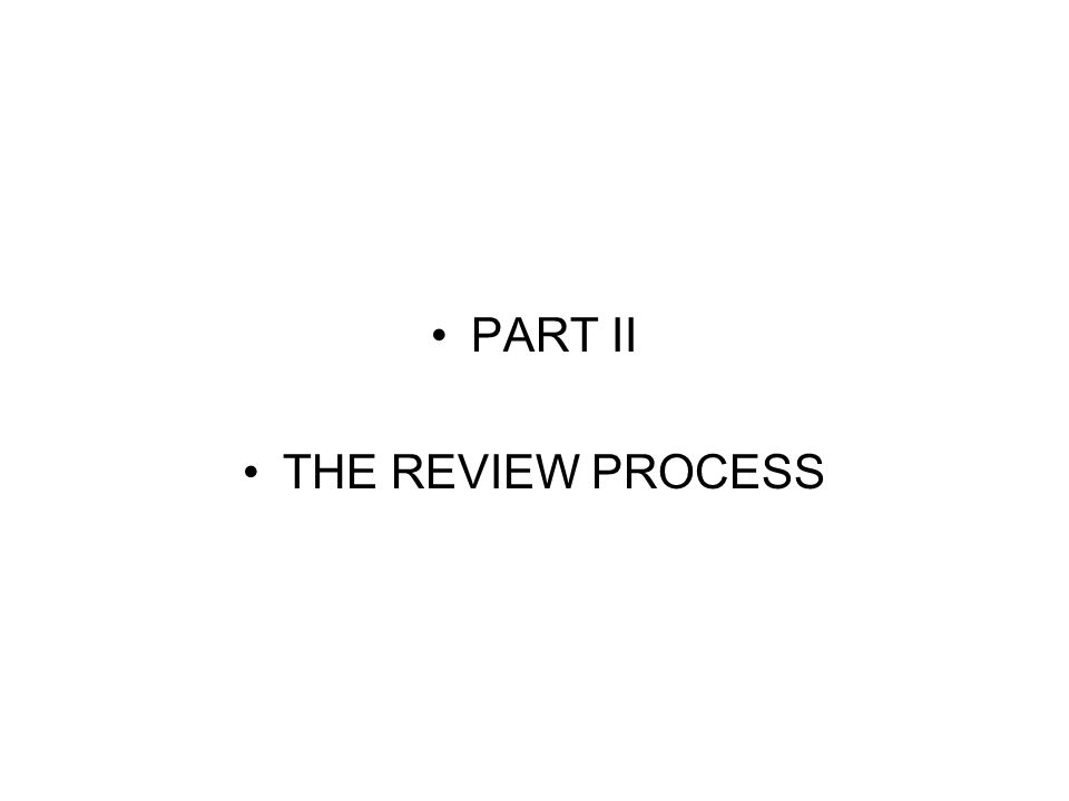 PART II THE REVIEW PROCESS