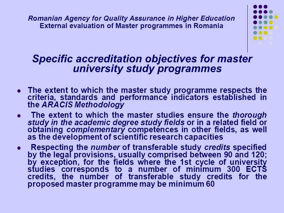 Romanian Agency for Quality Assurance in Higher Education External evaluation of Master programmes in Romania Specific accreditation objectives for ma