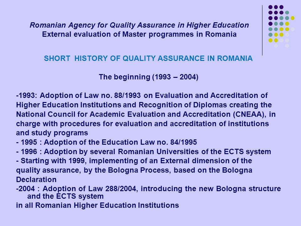 Romanian Agency for Quality Assurance in Higher Education External evaluation of Master programmes in Romania SHORT HISTORY OF QUALITY ASSURANCE IN RO
