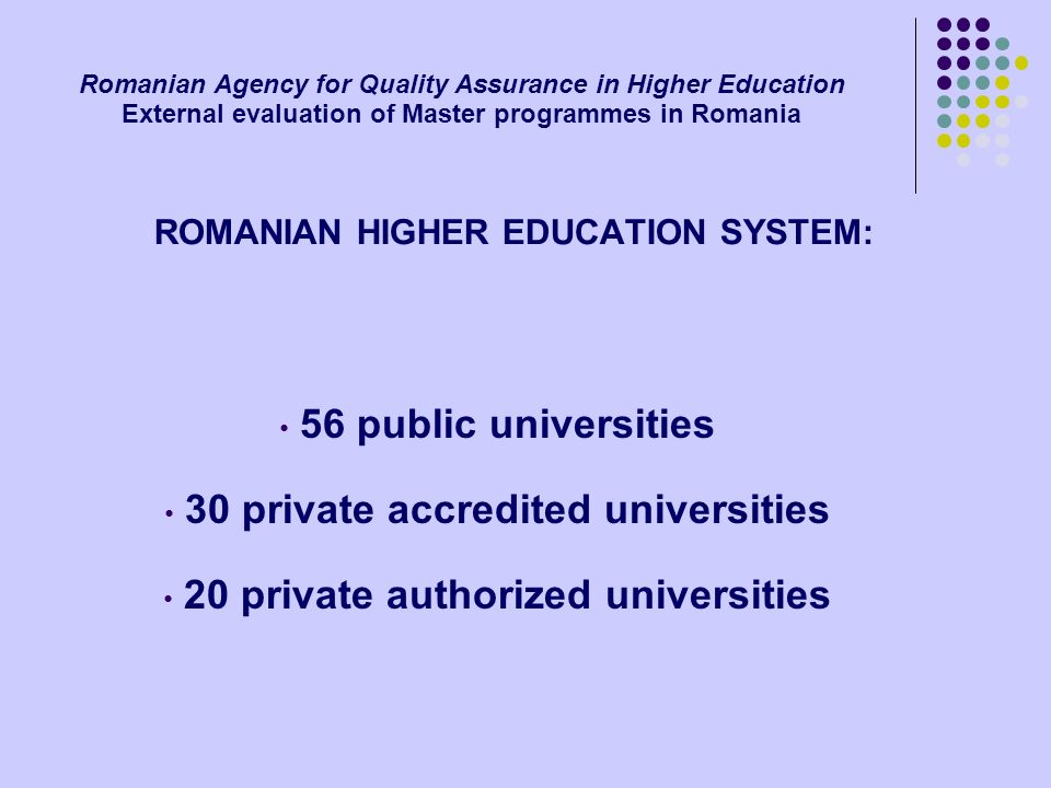 Romanian Agency for Quality Assurance in Higher Education External evaluation of Master programmes in Romania ROMANIAN HIGHER EDUCATION SYSTEM: 56 pub