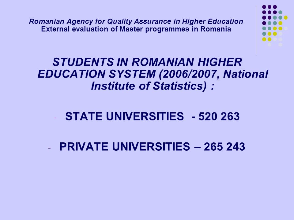 Romanian Agency for Quality Assurance in Higher Education External evaluation of Master programmes in Romania STUDENTS IN ROMANIAN HIGHER EDUCATION SY