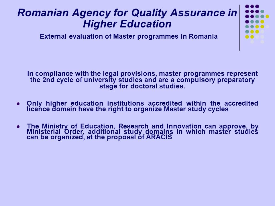 Romanian Agency for Quality Assurance in Higher Education External evaluation of Master programmes in Romania In compliance with the legal provisions,