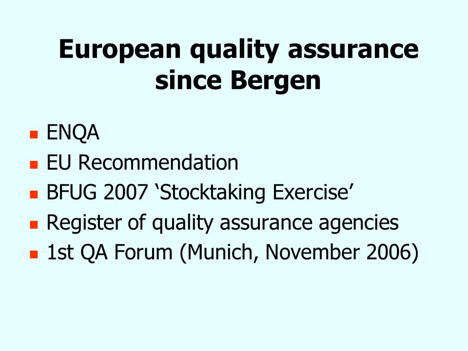 European quality assurance since Bergen ENQA EU Recommendation BFUG 2007 Stocktaking Exercise Register of quality assurance agencies 1st QA Forum (Munich, November 2006)