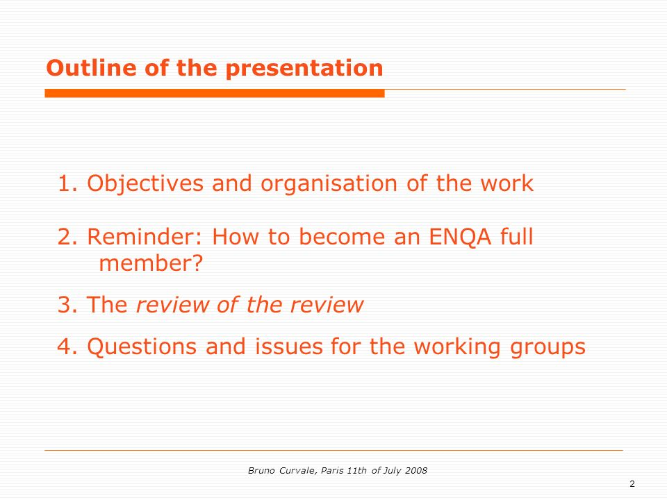 3 Bruno Curvale, Paris 11th of July 2008 To raise awareness about ENQA membership requirements and mechanisms.