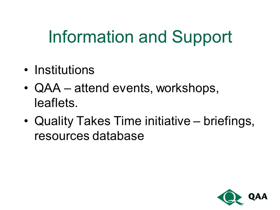 Information and Support Institutions QAA – attend events, workshops, leaflets.