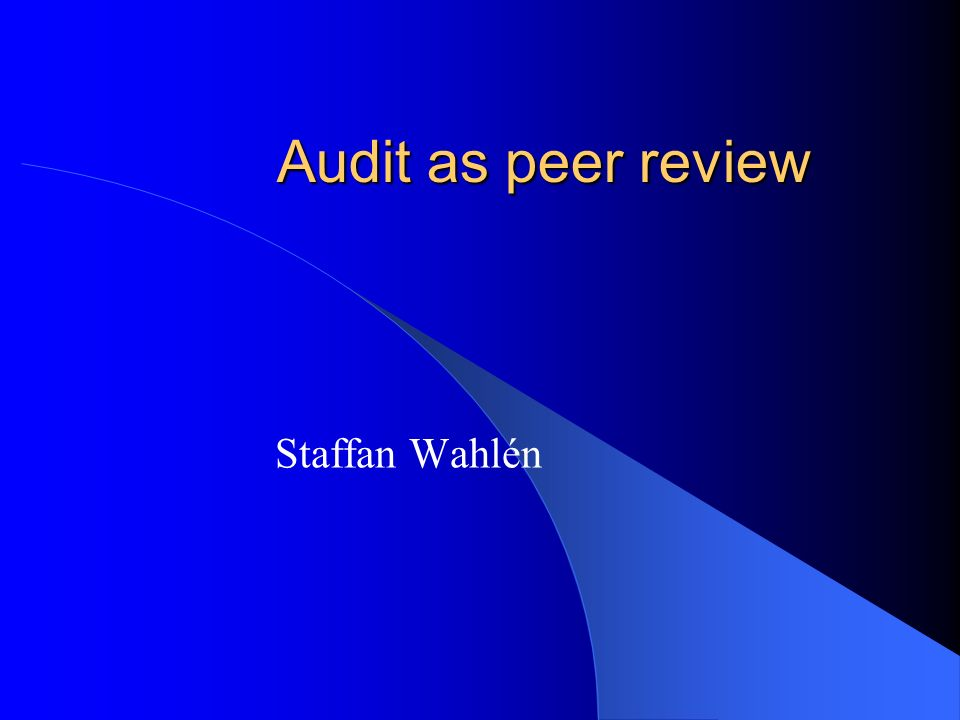 Audit as peer review Staffan Wahlén