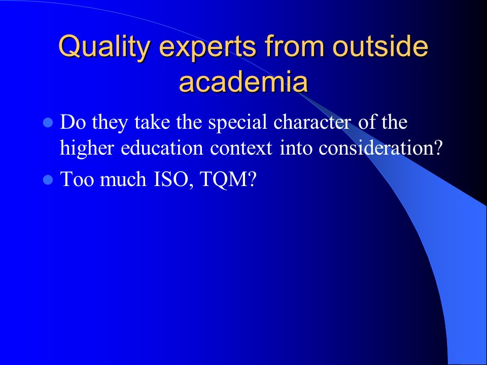 Quality experts from outside academia Do they take the special character of the higher education context into consideration.