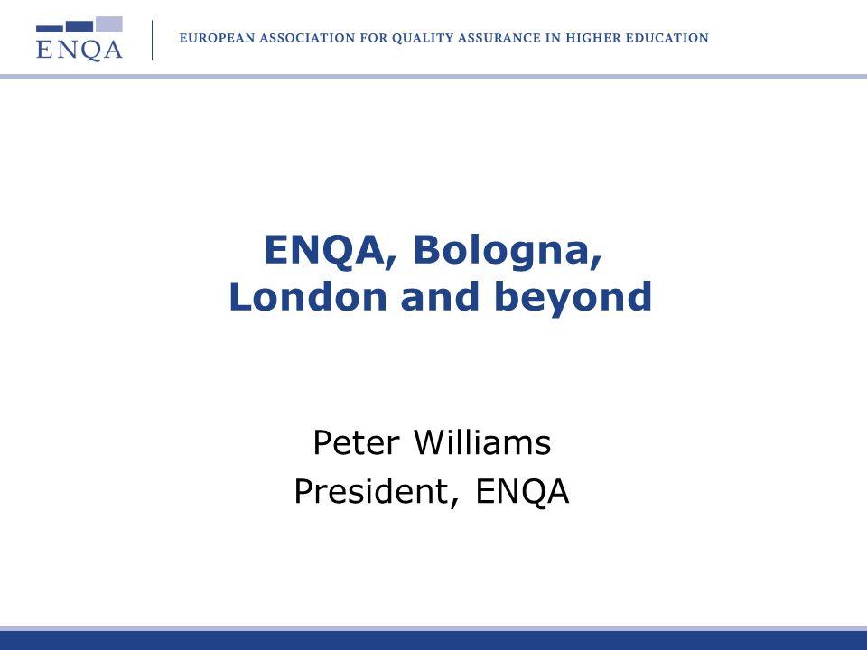 ENQA, Bologna, London and beyond Peter Williams President, ENQA