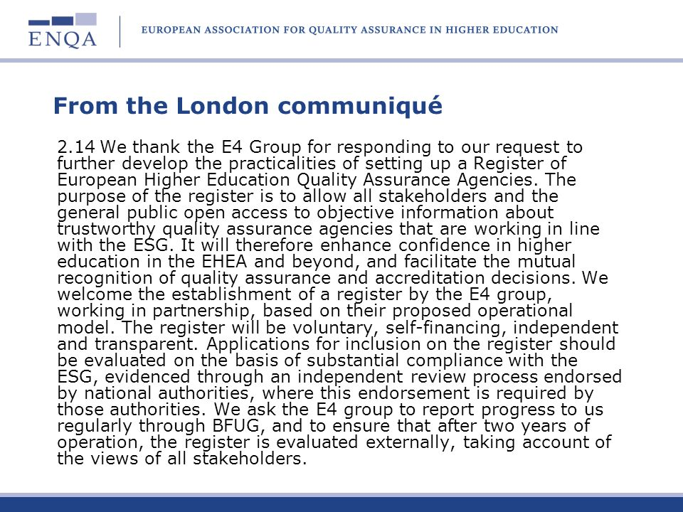 From the London communiqué 2.14We thank the E4 Group for responding to our request to further develop the practicalities of setting up a Register of E