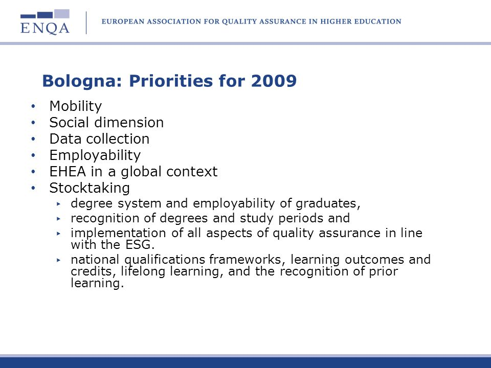 Bologna: Priorities for 2009 Mobility Social dimension Data collection Employability EHEA in a global context Stocktaking degree system and employabil