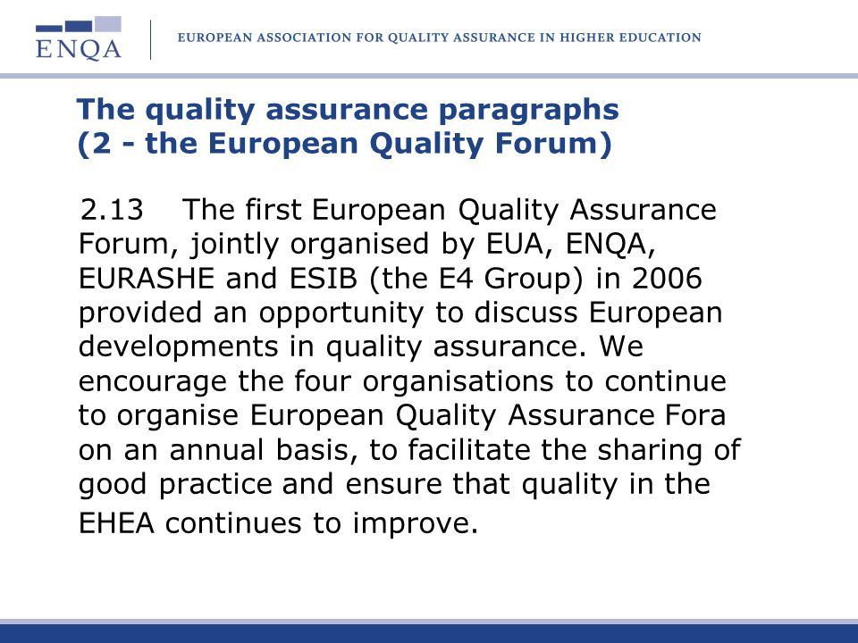 The quality assurance paragraphs (2 - the European Quality Forum) 2.13 The first European Quality Assurance Forum, jointly organised by EUA, ENQA, EUR