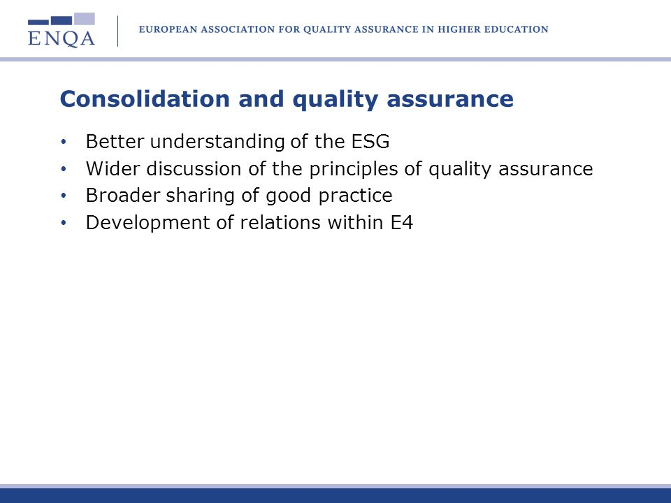 Consolidation and quality assurance Better understanding of the ESG Wider discussion of the principles of quality assurance Broader sharing of good pr