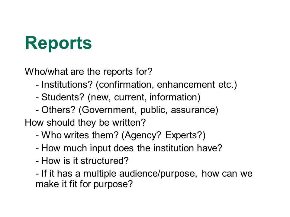 Reports Who/what are the reports for.- Institutions.