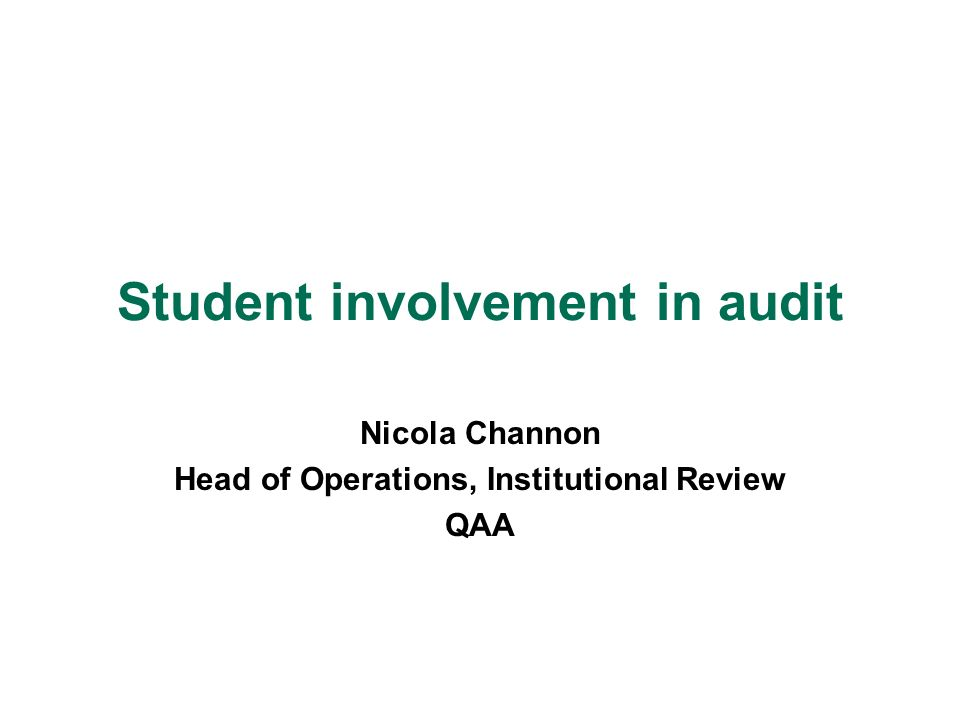 Student involvement in audit Nicola Channon Head of Operations, Institutional Review QAA