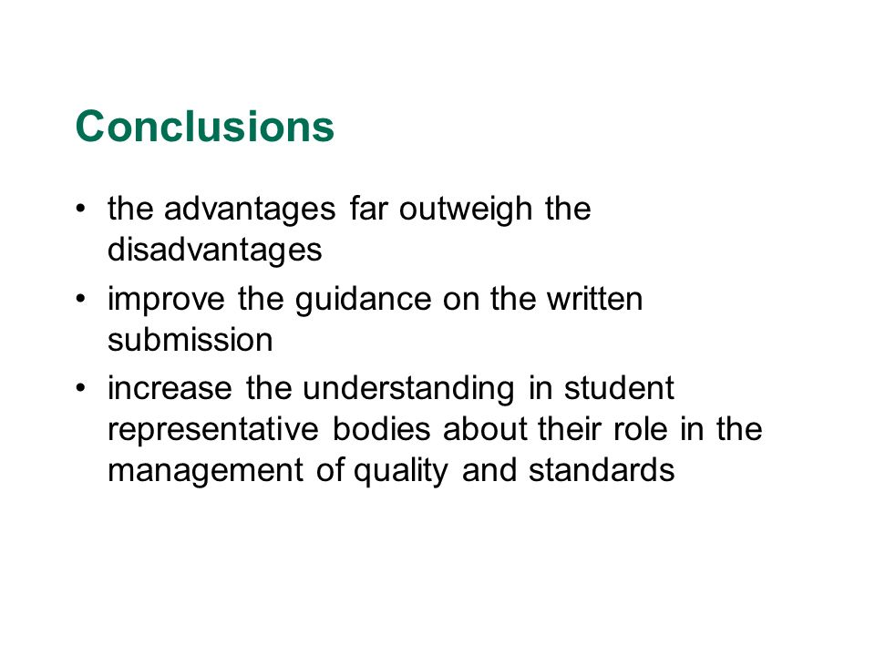 Conclusions the advantages far outweigh the disadvantages improve the guidance on the written submission increase the understanding in student representative bodies about their role in the management of quality and standards