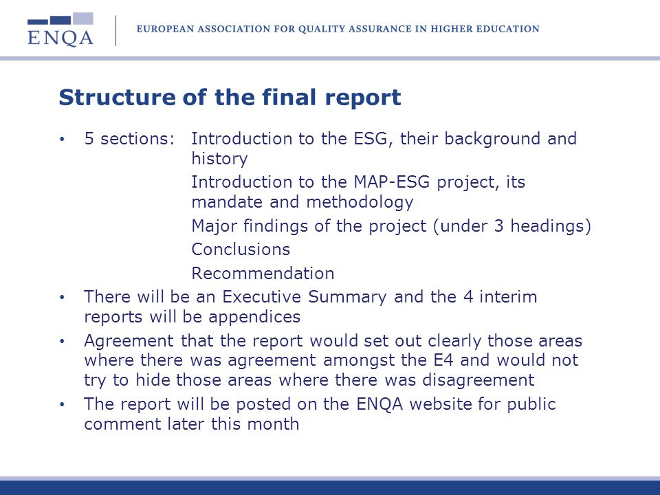 The MAP-ESG project The project is a mapping exercise intended to review the extent of the application and implementation of the ESG over the last 5 or so years It will report to the ministerial meeting in Bucharest in March 2012.