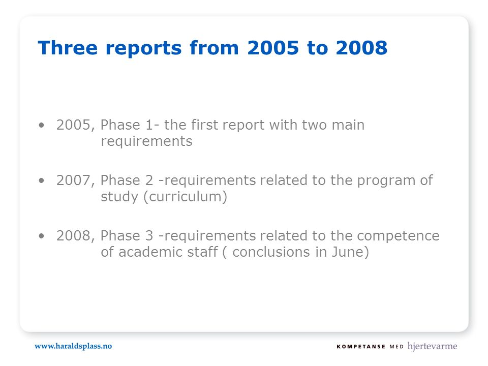 Three reports from 2005 to 2008 2005, Phase 1- the first report with two main requirements 2007, Phase 2 -requirements related to the program of study (curriculum) 2008, Phase 3 -requirements related to the competence of academic staff ( conclusions in June)